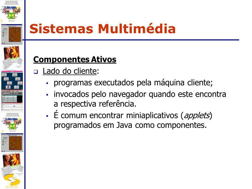 Sistemas Multimédia Componentes Ativos Lado do cliente: