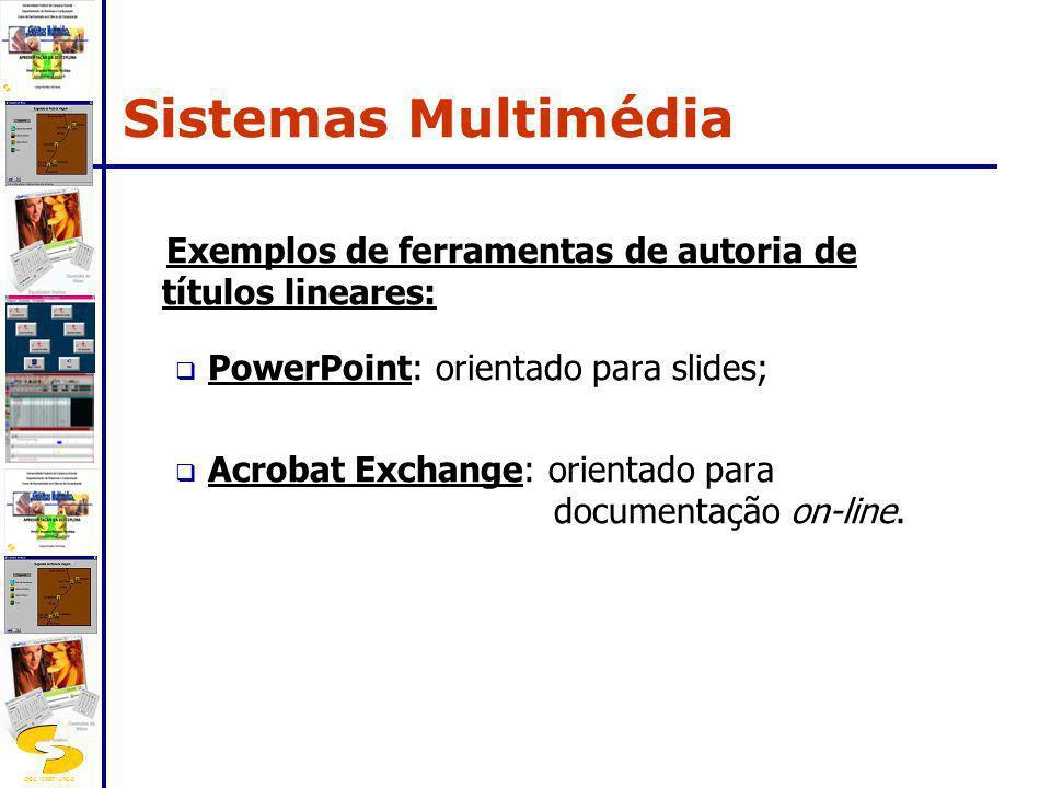 Sistemas Multimédia Exemplos de ferramentas de autoria de títulos lineares: PowerPoint: orientado para slides;