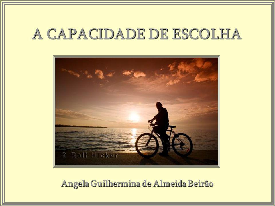 A CAPACIDADE DE ESCOLHA Angela Guilhermina de Almeida Beirão
