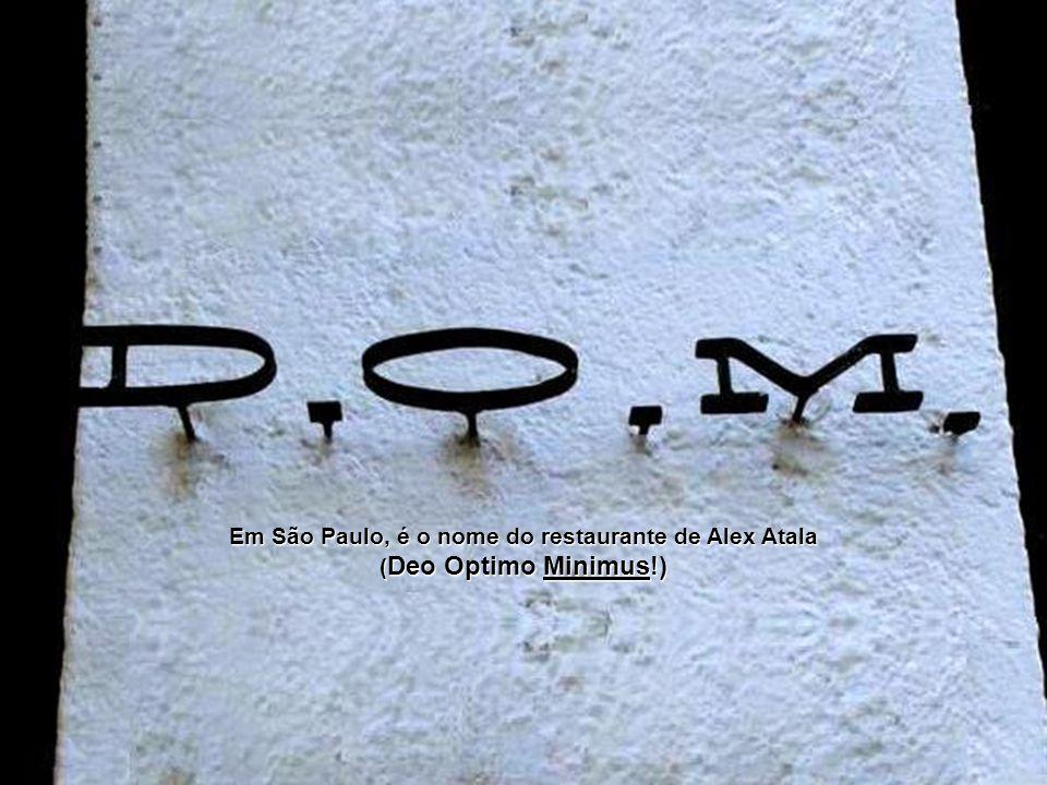 Em São Paulo, é o nome do restaurante de Alex Atala