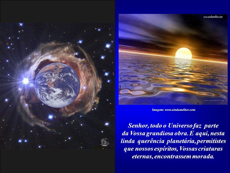 Imagem: www.aindamelhor.com Senhor, todo o Universo faz parte