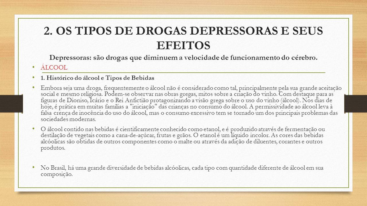 2. OS TIPOS DE DROGAS DEPRESSORAS E SEUS EFEITOS Depressoras: são drogas que diminuem a velocidade de funcionamento do cérebro.