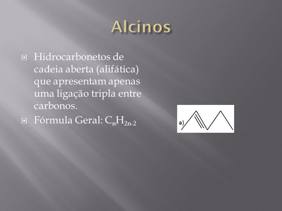 Alcinos Hidrocarbonetos de cadeia aberta (alifática) que apresentam apenas uma ligação tripla entre carbonos.