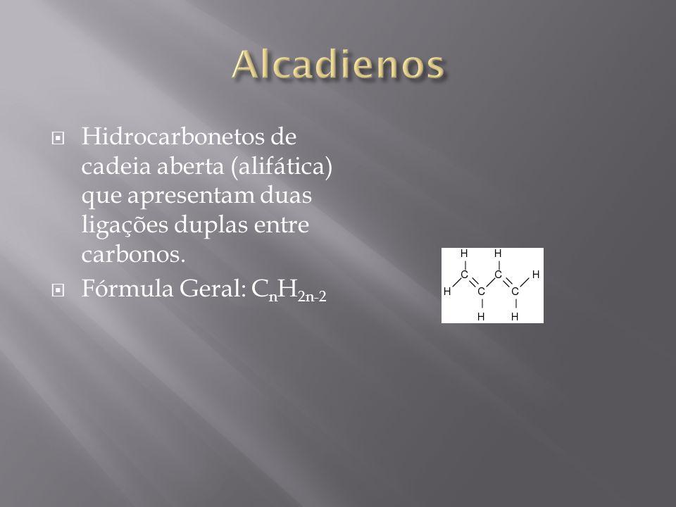 Alcadienos Hidrocarbonetos de cadeia aberta (alifática) que apresentam duas ligações duplas entre carbonos.
