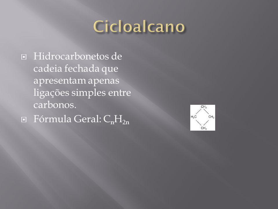 Cicloalcano Hidrocarbonetos de cadeia fechada que apresentam apenas ligações simples entre carbonos.