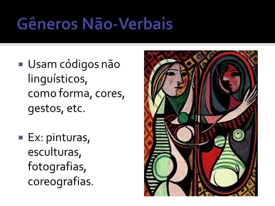 Gêneros Não-Verbais Usam códigos não linguísticos, como forma, cores, gestos, etc.