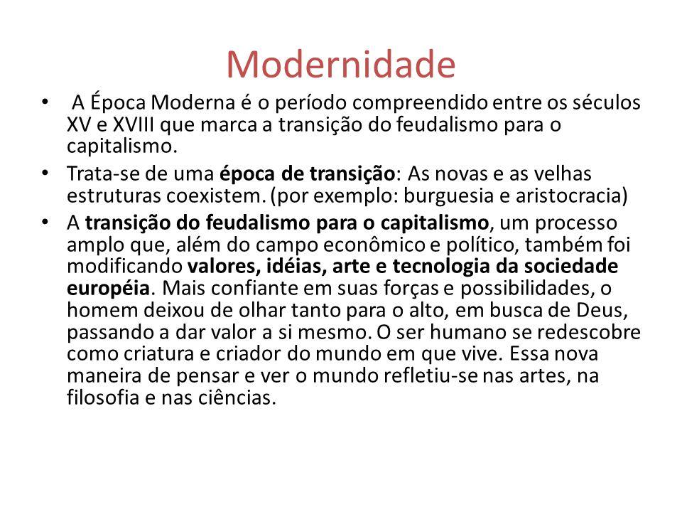 Modernidade A Época Moderna é o período compreendido entre os séculos XV e XVIII que marca a transição do feudalismo para o capitalismo.