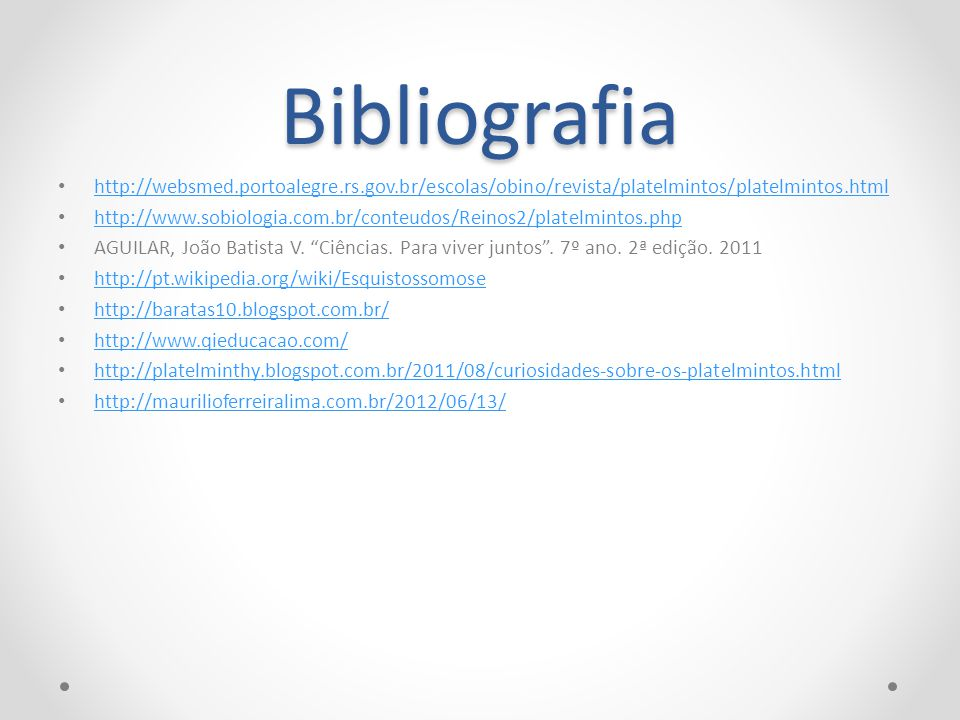 Bibliografia http://websmed.portoalegre.rs.gov.br/escolas/obino/revista/platelmintos/platelmintos.html.