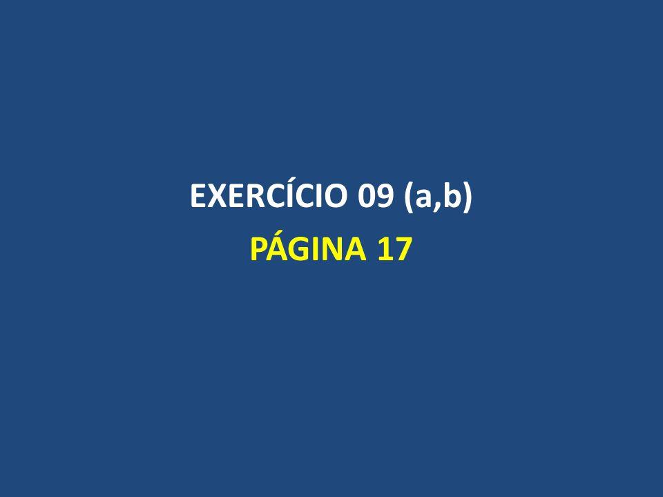 EXERCÍCIO 09 (a,b) PÁGINA 17