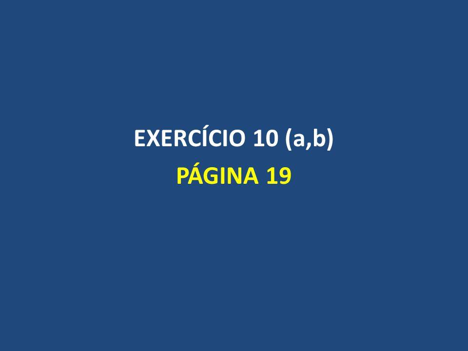 EXERCÍCIO 10 (a,b) PÁGINA 19