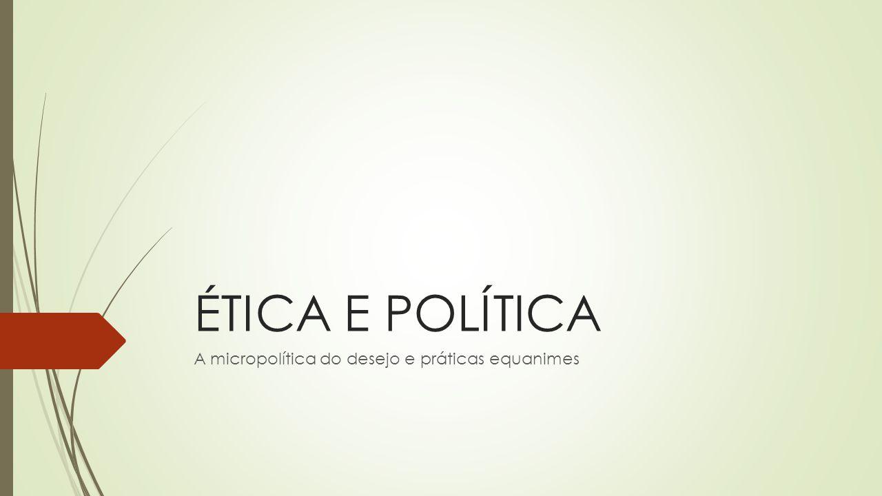 A micropolítica do desejo e práticas equanimes