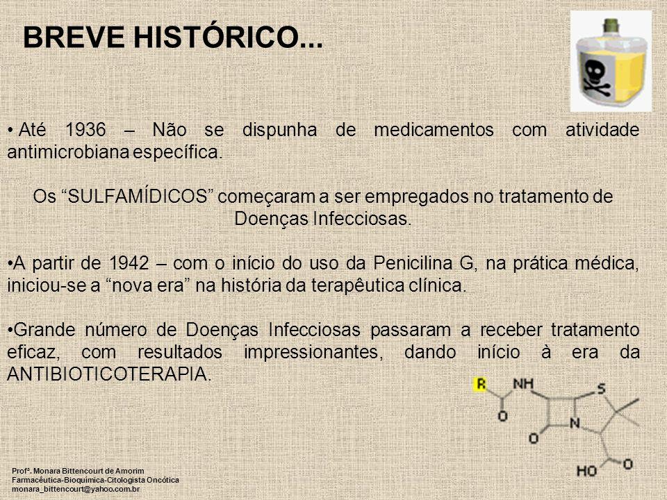 Breve Histórico... Até 1936 – Não se dispunha de medicamentos com atividade antimicrobiana específica.