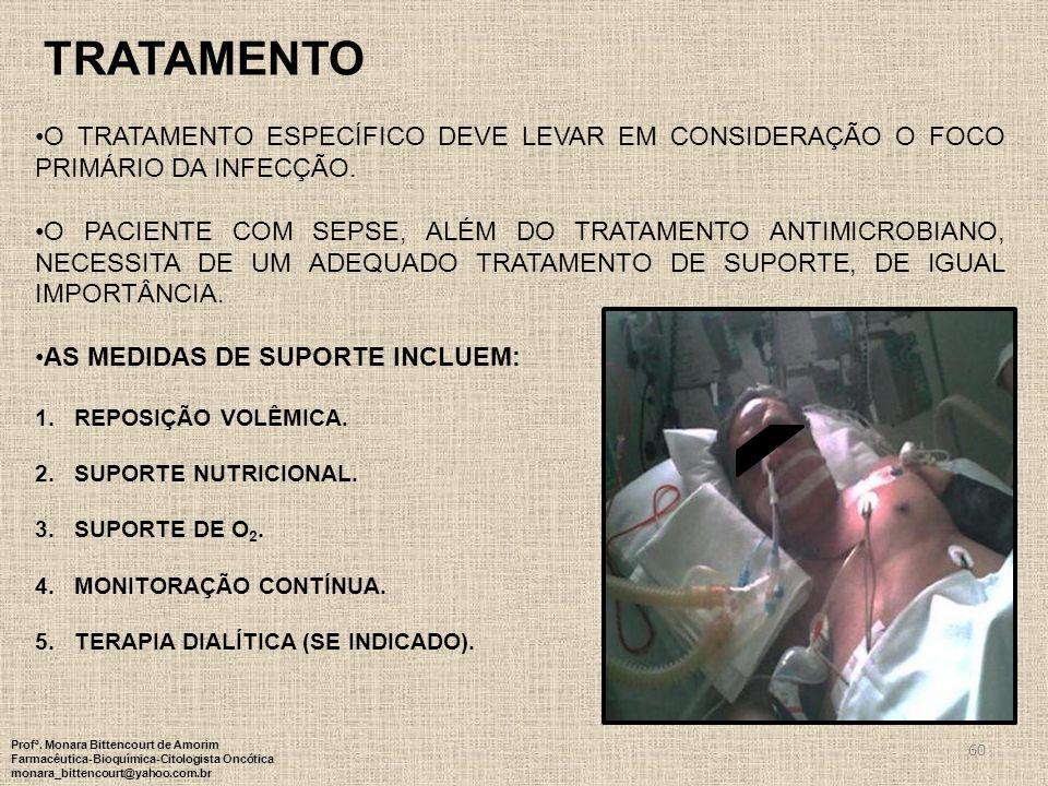 TRATAMENTO O tratamento específico deve levar em consideração o foco primário da infecção.