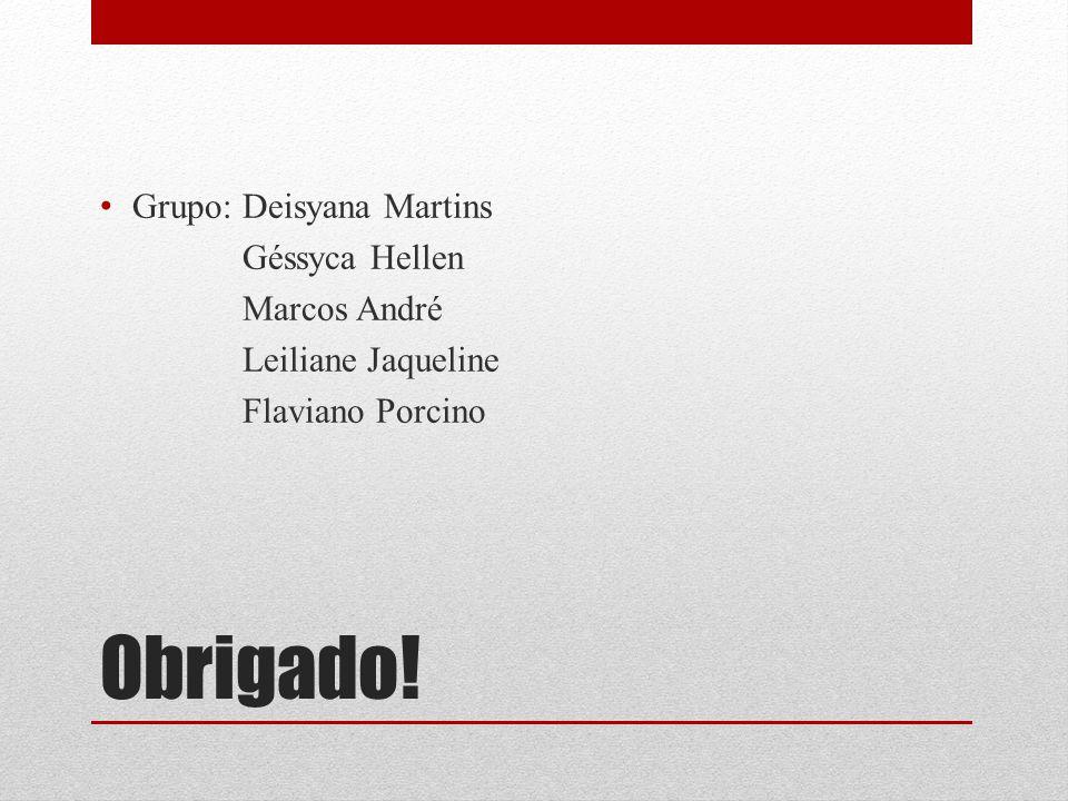 Obrigado! Grupo: Deisyana Martins Géssyca Hellen Marcos André
