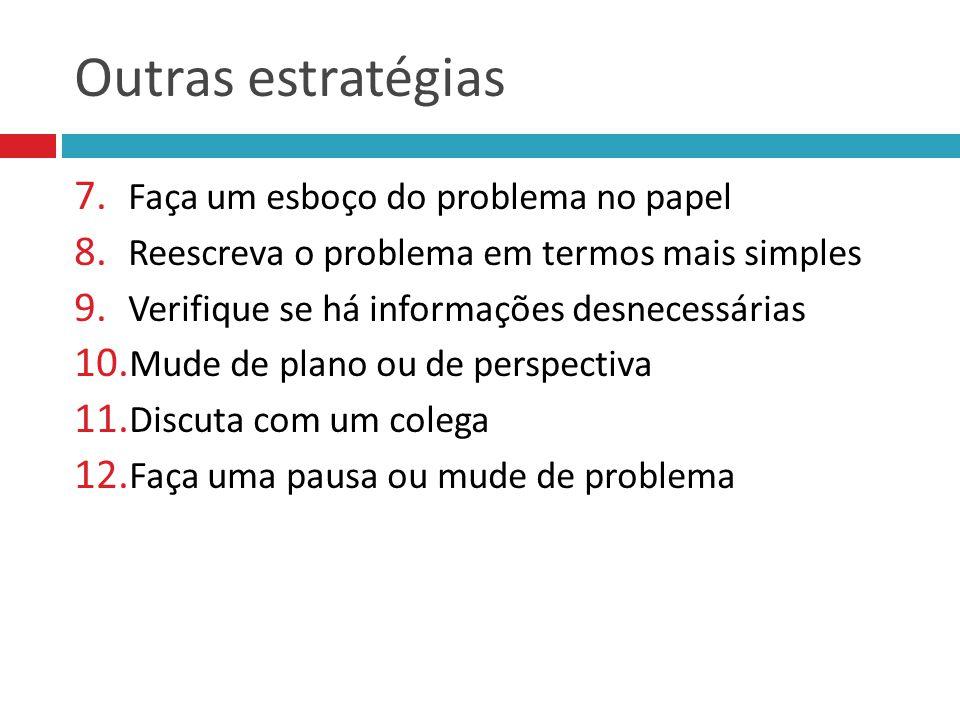 Outras estratégias Faça um esboço do problema no papel