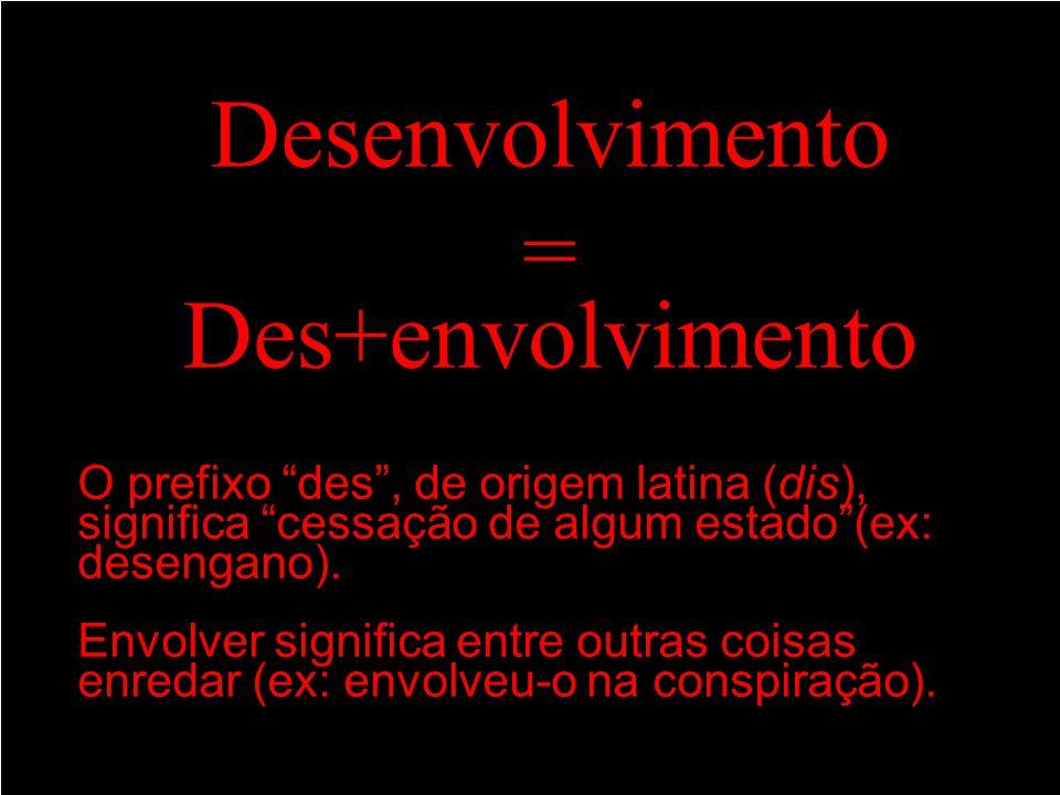 Desenvolvimento = Des+envolvimento