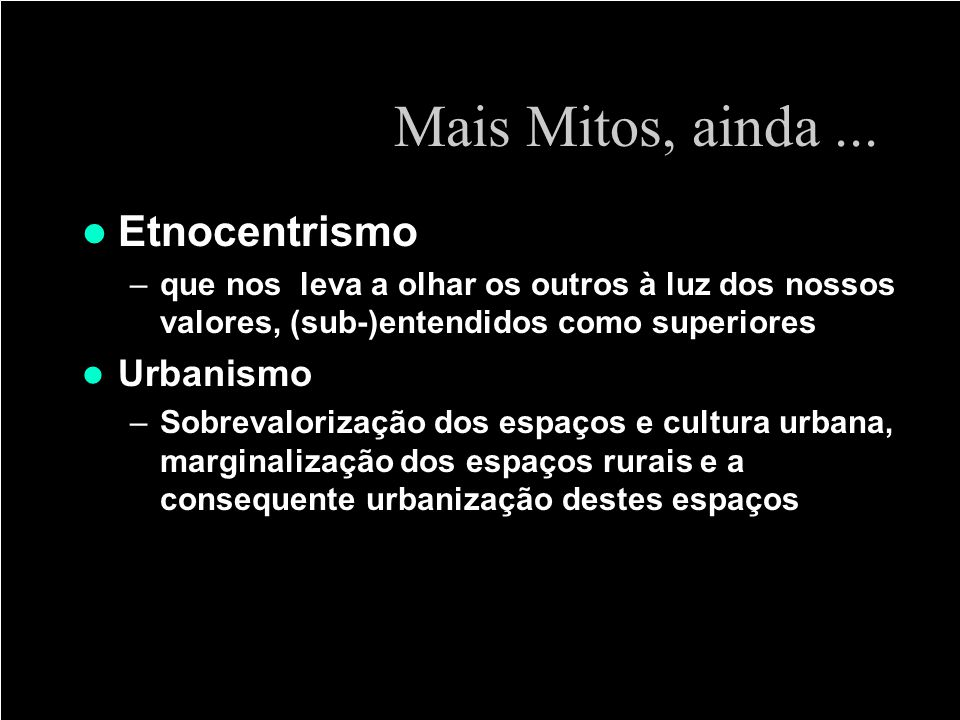Mais Mitos, ainda ... Etnocentrismo Urbanismo