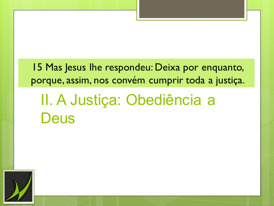 II. A Justiça: Obediência a Deus