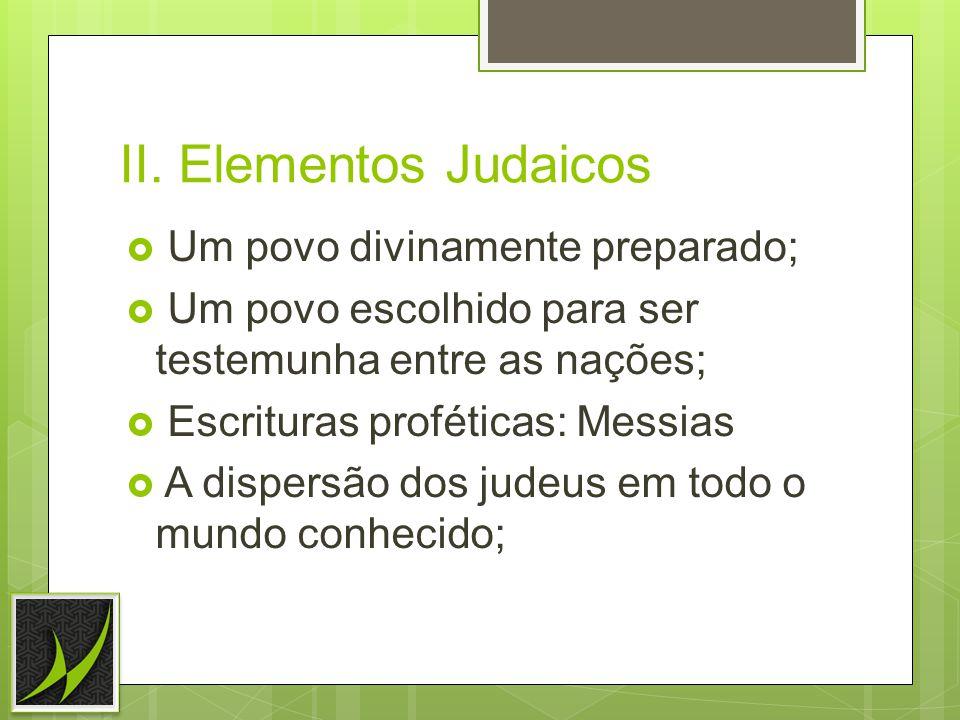 II. Elementos Judaicos Um povo divinamente preparado;