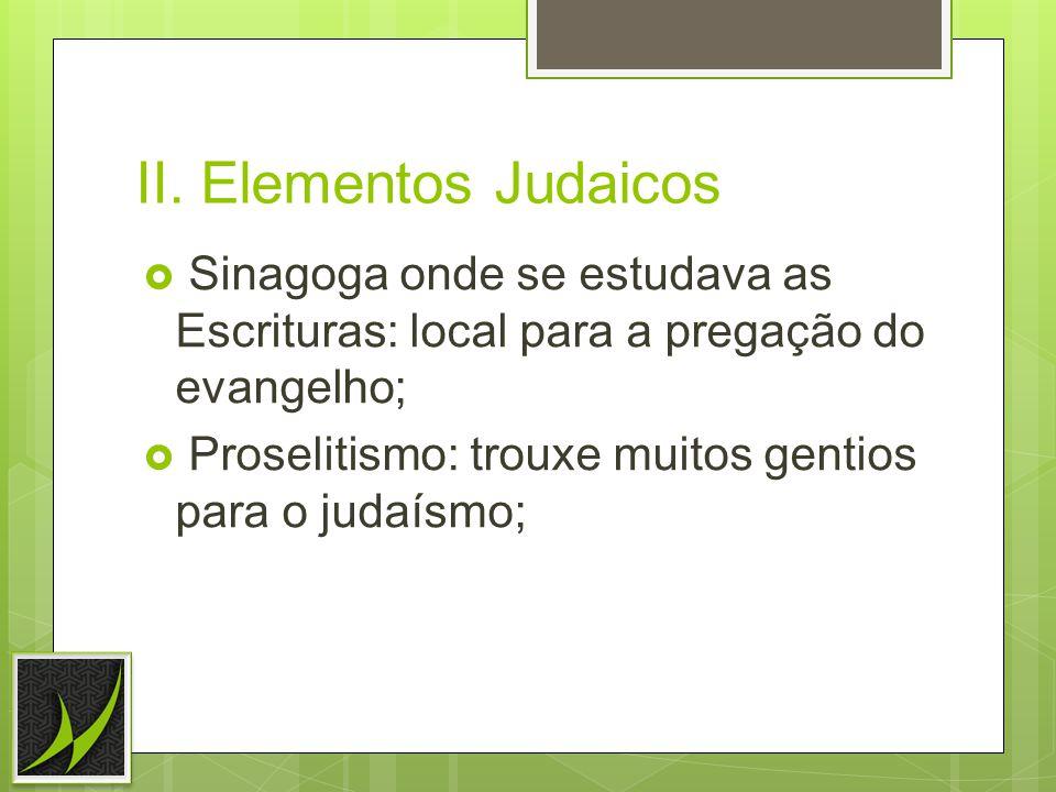 II. Elementos Judaicos Sinagoga onde se estudava as Escrituras: local para a pregação do evangelho;