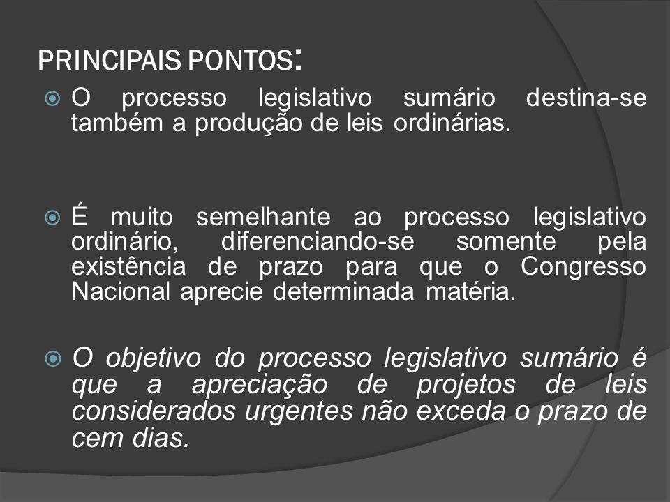 PRINCIPAIS PONTOS: O processo legislativo sumário destina-se também a produção de leis ordinárias.
