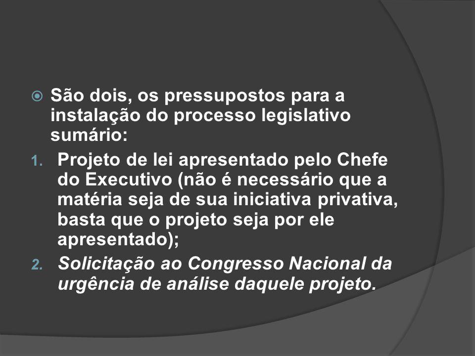 São dois, os pressupostos para a instalação do processo legislativo sumário: