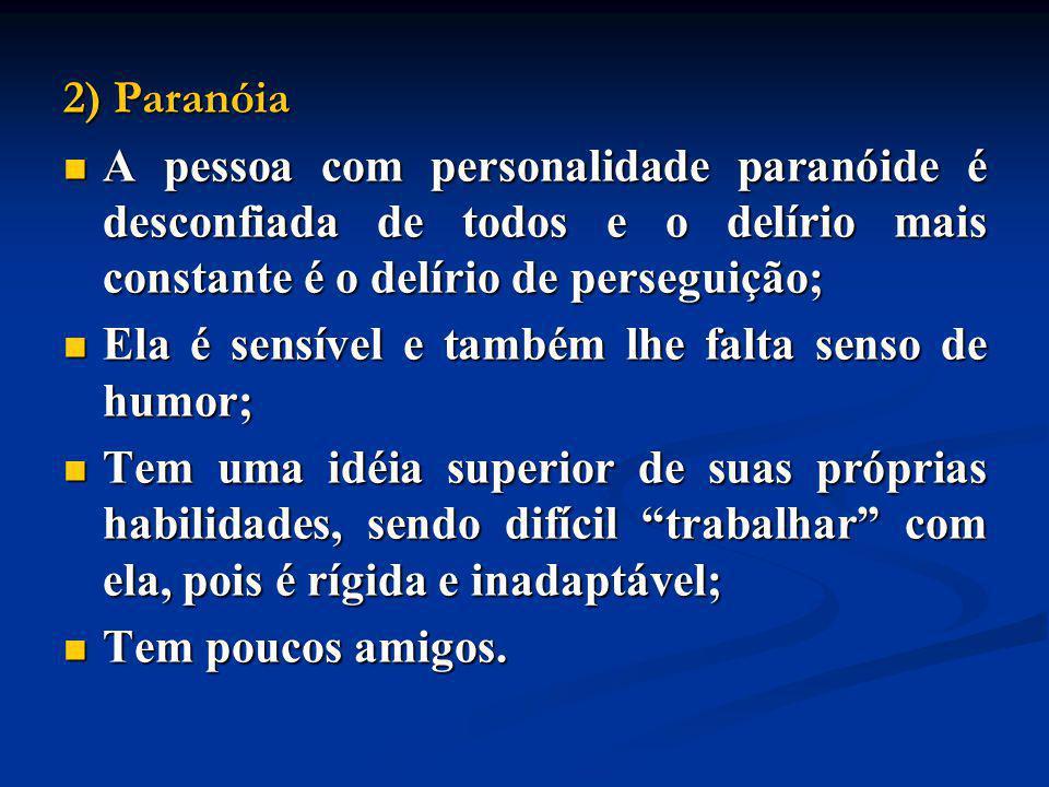 2) Paranóia A pessoa com personalidade paranóide é desconfiada de todos e o delírio mais constante é o delírio de perseguição;