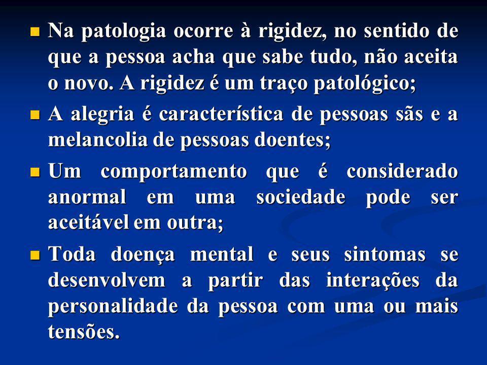 Na patologia ocorre à rigidez, no sentido de que a pessoa acha que sabe tudo, não aceita o novo. A rigidez é um traço patológico;
