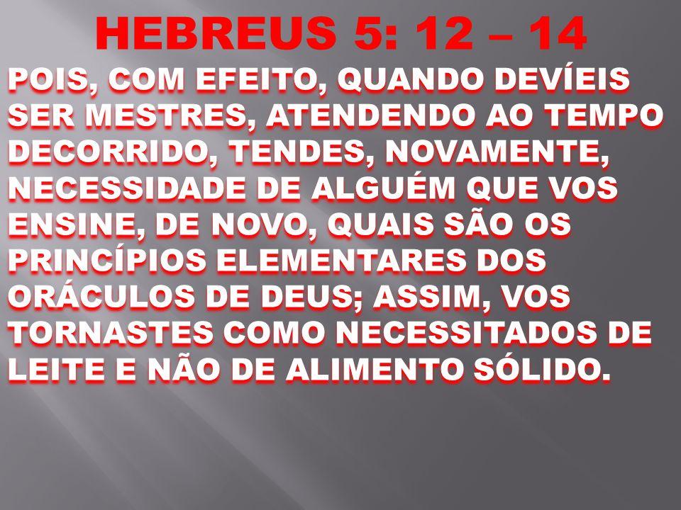 HEBREUS 5: 12 – 14