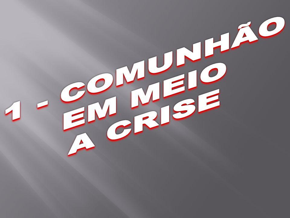 1 - COMUNHÃO EM MEIO A CRISE