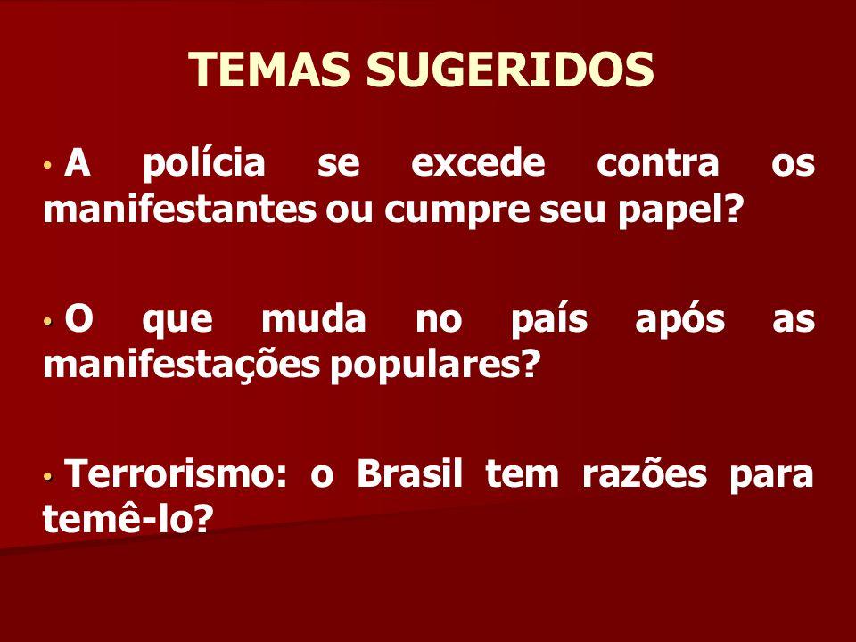 TEMAS SUGERIDOS A polícia se excede contra os manifestantes ou cumpre seu papel O que muda no país após as manifestações populares