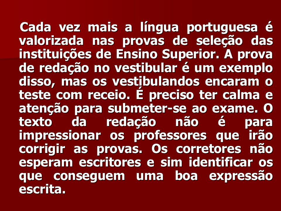 Cada vez mais a língua portuguesa é valorizada nas provas de seleção das instituições de Ensino Superior.