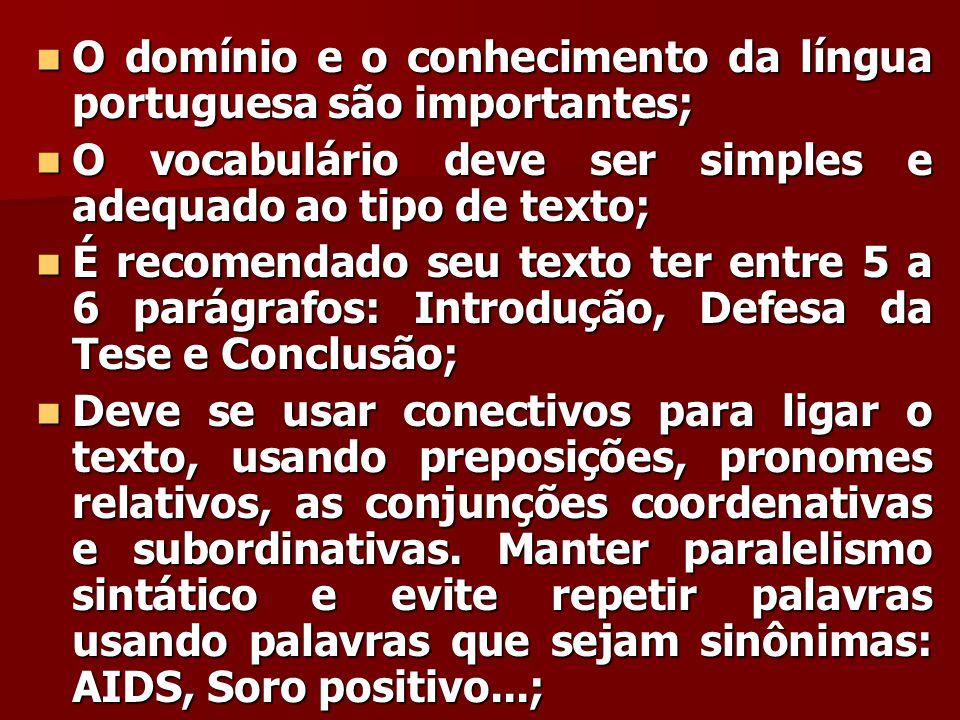 O domínio e o conhecimento da língua portuguesa são importantes;