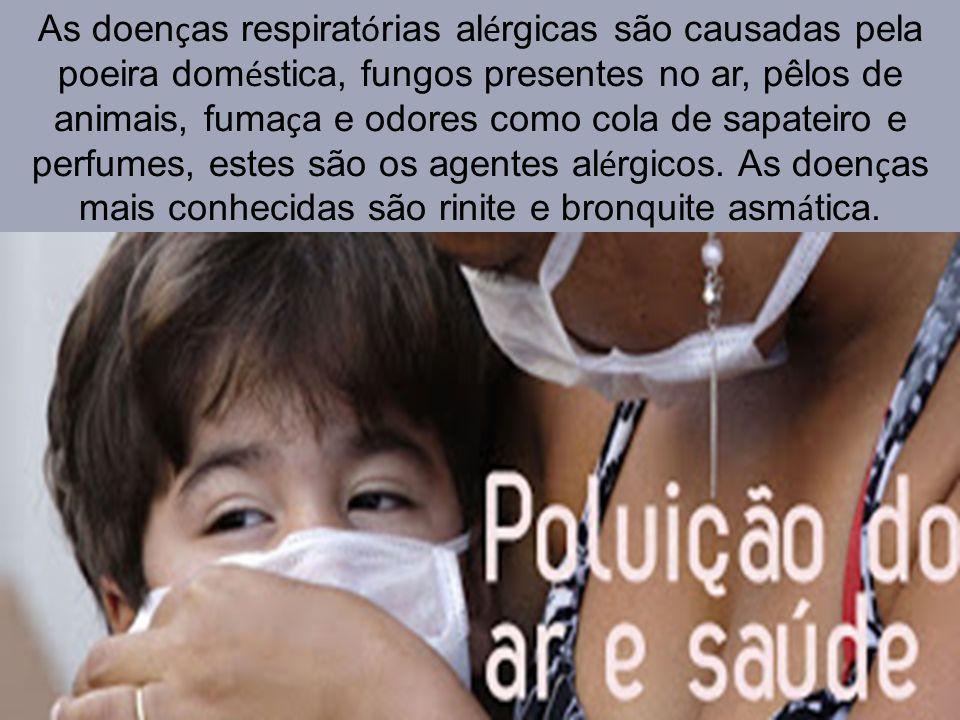 As doenças respiratórias alérgicas são causadas pela poeira doméstica, fungos presentes no ar, pêlos de animais, fumaça e odores como cola de sapateiro e perfumes, estes são os agentes alérgicos.