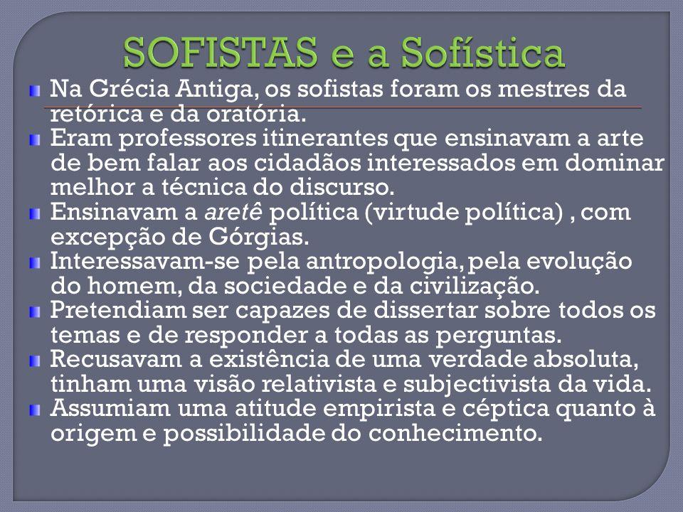 SOFISTAS e a Sofística Na Grécia Antiga, os sofistas foram os mestres da retórica e da oratória.