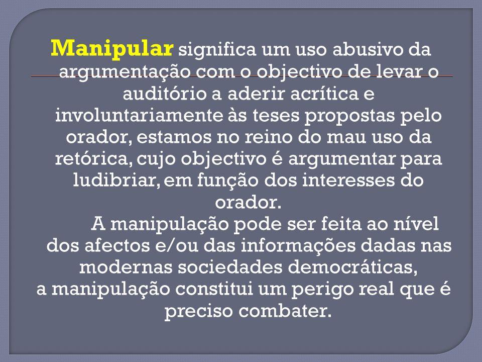 a manipulação constitui um perigo real que é preciso combater.