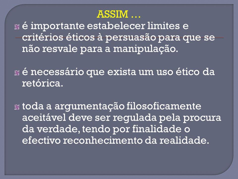 ASSIM … é importante estabelecer limites e critérios éticos à persuasão para que se não resvale para a manipulação.