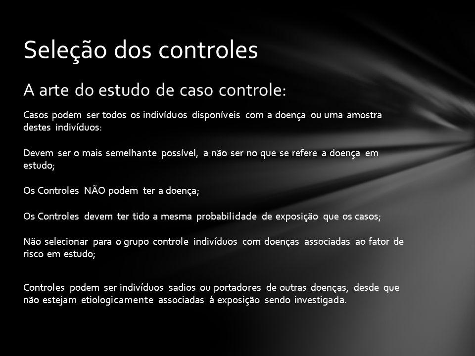 Seleção dos controles A arte do estudo de caso controle: