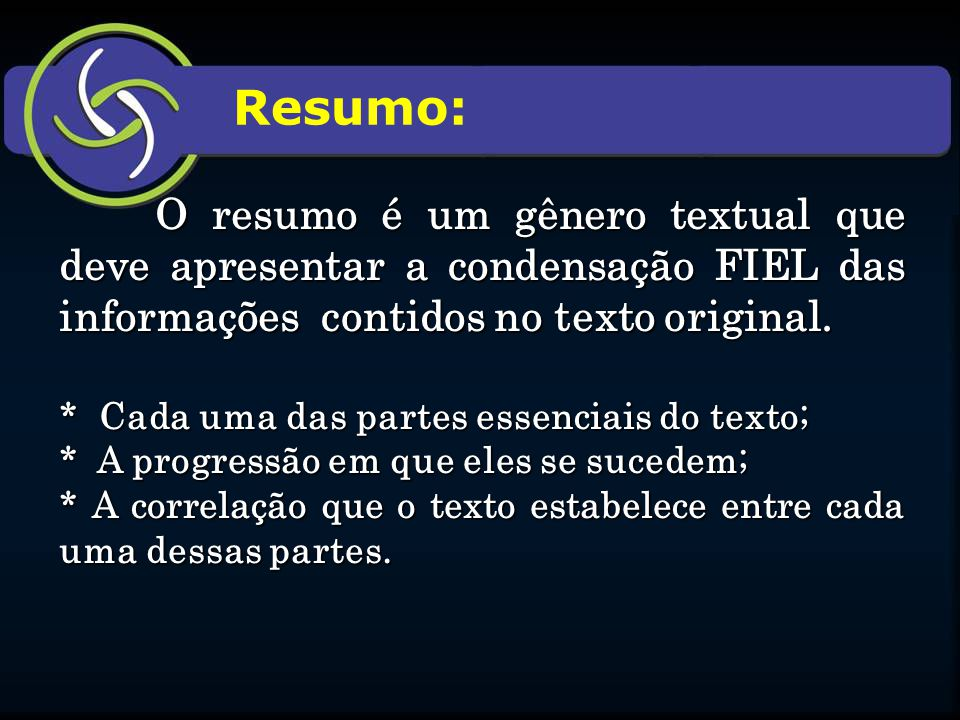 Resumo: O resumo é um gênero textual que deve apresentar a condensação FIEL das informações contidos no texto original.