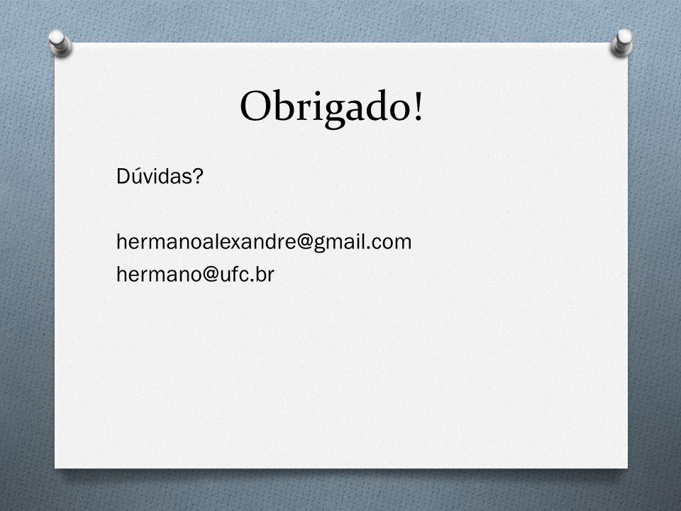 Obrigado! Dúvidas hermanoalexandre@gmail.com hermano@ufc.br