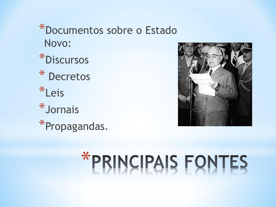 PRINCIPAIS FONTES Documentos sobre o Estado Novo: Discursos Decretos