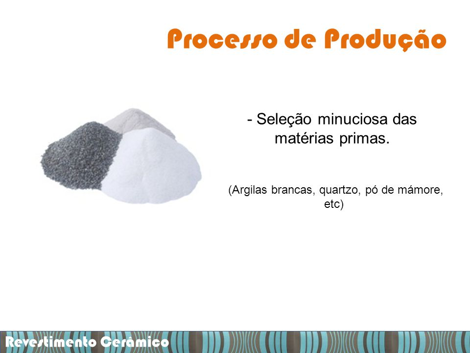 Processo de Produção - Seleção minuciosa das matérias primas.