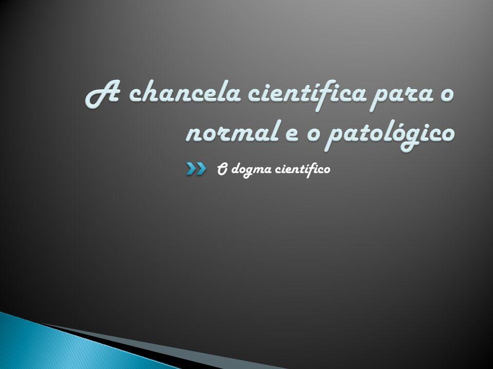 A chancela científica para o normal e o patológico
