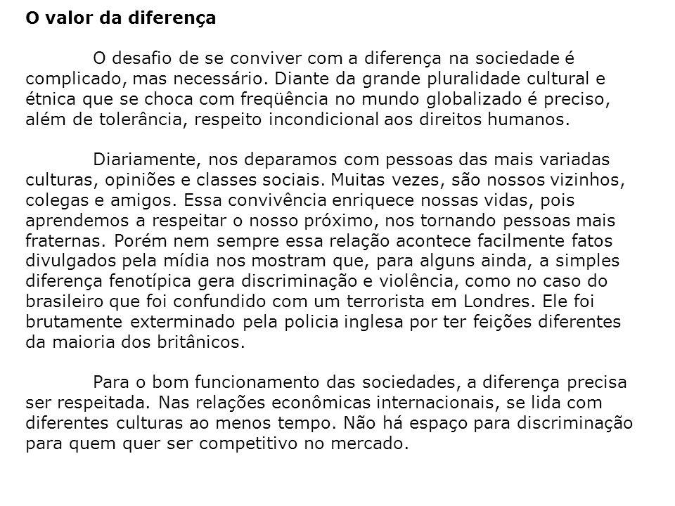 O valor da diferença O desafio de se conviver com a diferença na sociedade é complicado, mas necessário.