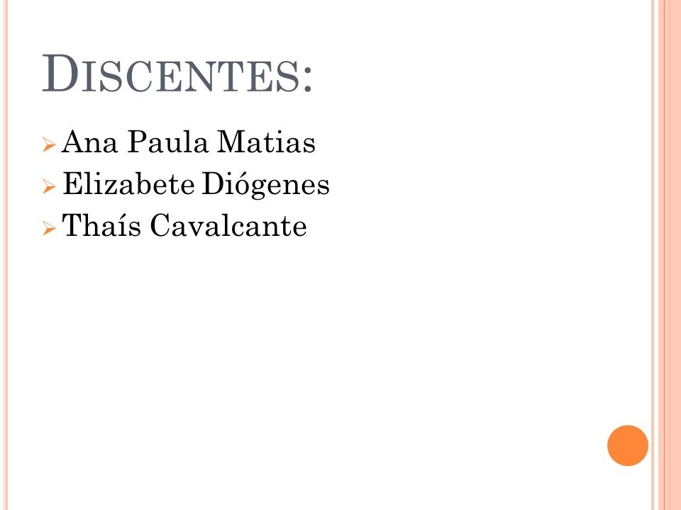 Discentes: Ana Paula Matias Elizabete Diógenes Thaís Cavalcante