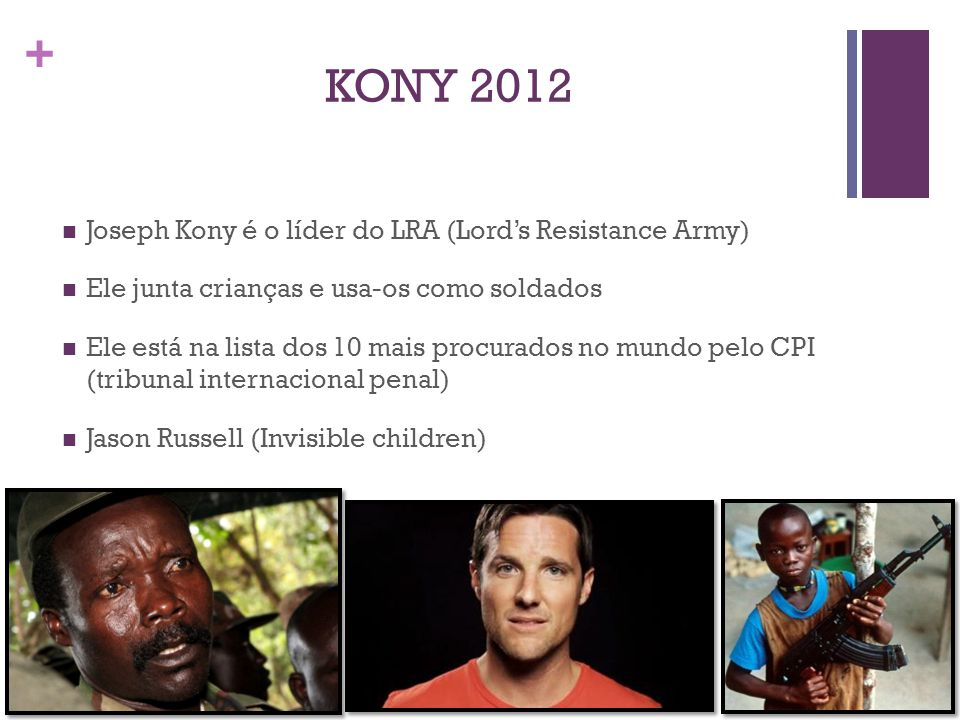KONY 2012 Joseph Kony é o líder do LRA (Lord's Resistance Army)