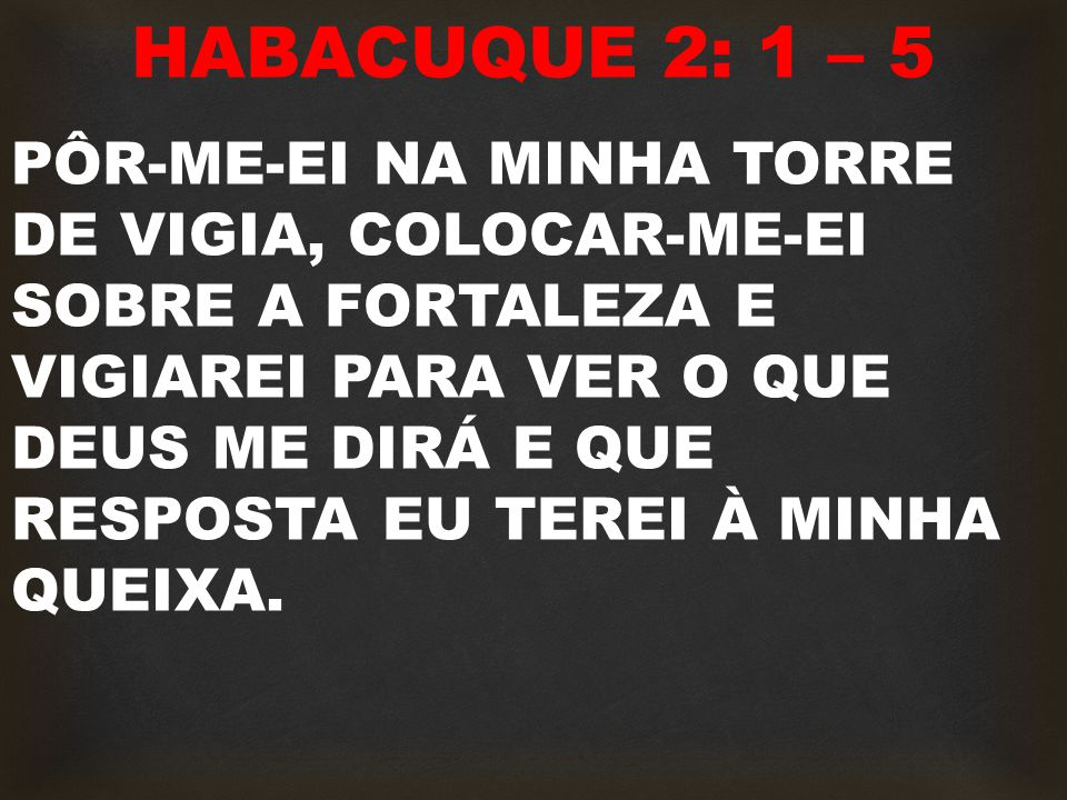 HABACUQUE 2: 1 – 5