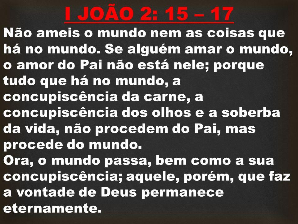 I JOÃO 2: 15 – 17