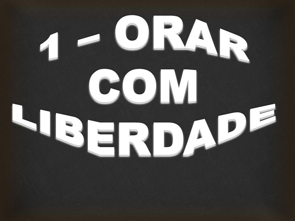 1 – ORAR COM LIBERDADE