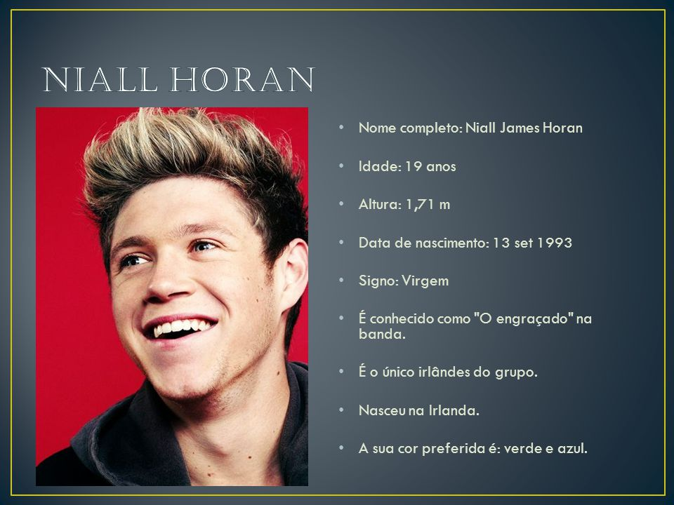 Niall Horan Nome completo: Niall James Horan Idade: 19 anos